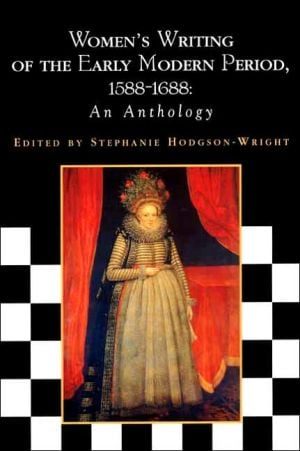 Women's Writing of the Early Modern Period: 1588-1688: An Anthology written by Stephanie Hodgson-Wright