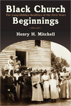 Black Church Beginnings: The Long-Hidden Realities of the First Years book written by Henry Mitchell