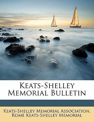 Keats-Shelley Memorial Bulletin book written by Keats-Shelley Memorial, Rome , Keats-Shelley Memorial Association