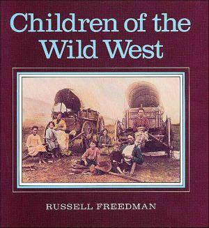 Children of the Wild West book written by Russell Freedman