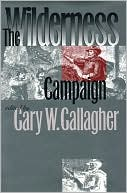 The Wilderness Campaign book written by Gary W. (ed.) Gallagher