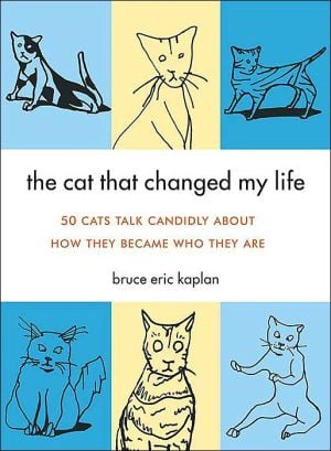 The Cat That Changed My Life: 50 Cats Talk Candidly About How They Became Who They Are book written by Bruce Eric Kaplan
