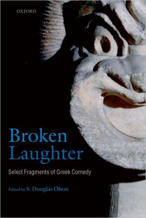 Broken Laughter: Select Fragments of Greek Comedy book written by S. Douglas Olson