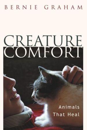 Creature Comfort: Animals That Heal book written by Bernie Graham