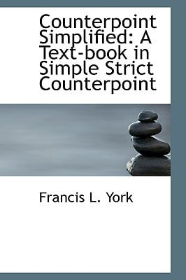 Counterpoint Simplified: A Text-Book in Simple Strict Counterpoint book written by York, Francis L.