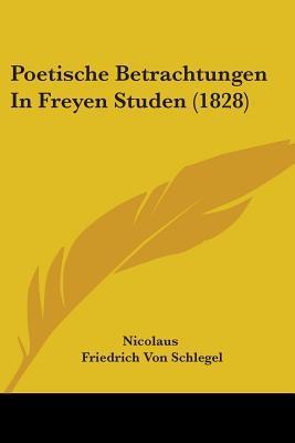 Poetische Betrachtungen in Freyen Studen (1828) written by Nicolaus