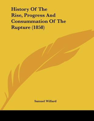 History Of The Rise, Progress And Consummation Of The Rupture (1858) written by Samuel Willard