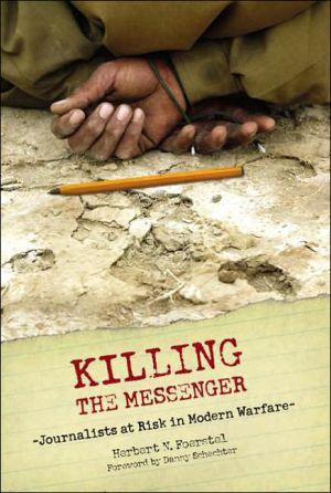 Killing the Messenger: Journalists at Risk in Modern Warfare book written by Herbert N. Foerstel