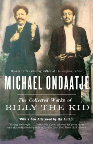 The Collected Works of Billy the Kid book written by Michael Ondaatje