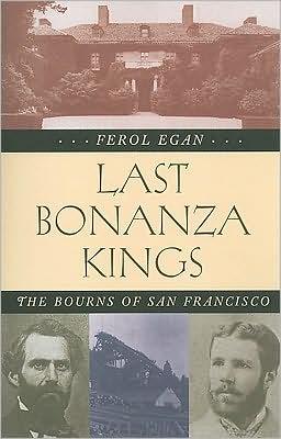 Last Bonanza Kings: The Bourns of San Francisco book written by Ferol Egan