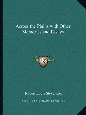 Across the Plains with Other Memories and Essays book written by Robert Louis Stevenson