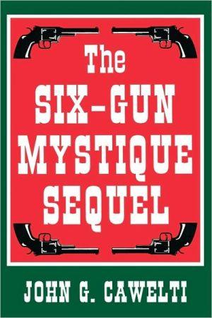 Six-Gun Mystique Sequel book written by John G Cawelti