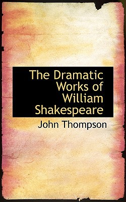 The Dramatic Works of William Shakespeare book written by Thompson, John
