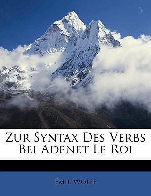 Zur Syntax Des Verbs Bei Adenet Le Roi book written by Wolff, Emil