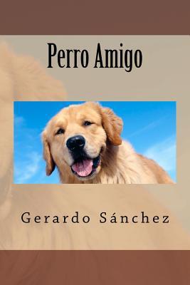 Perro Amigo book written by Gerardo S. Nchez