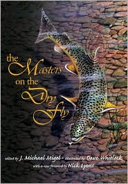 The Masters on the Dry Fly book written by J. Michael Migel, Dave Whitlock, Nick Lyons