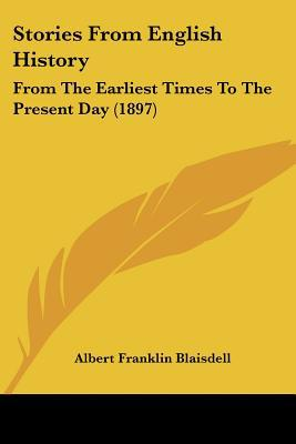 Stories From English History: From The Earliest Times To The Present Day (1897) written by Albert Franklin Blaisdell