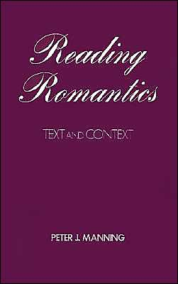 Reading Romantics: Texts and Contexts book written by Peter J. Manning