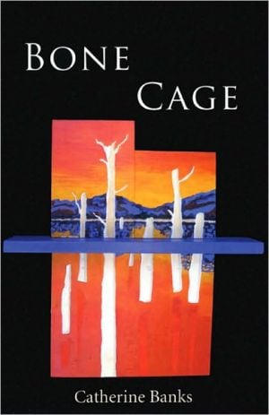 Bone Cage book written by Catherine Banks