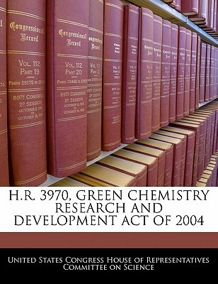 H.R. 3970, Green Chemistry Research and Development Act of 2004 written by United States Congress House of Represen