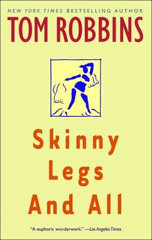 Skinny Legs and All book written by Tom Robbins