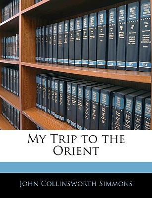 My Trip to the Orient book written by Simmons, John Collinsworth