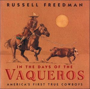 In the Days of the Vaqueros: America's First True Cowboys book written by Russell Freedman