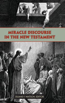 Miracle Discourse in the New Testament written by Duane F. Watson