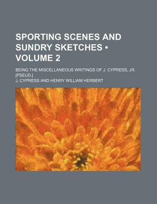 Sporting Scenes and Sundry Sketches (V. 2) written by Cypress, J.