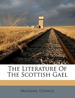The Literature of the Scottish Gael written by DONALD, MACLEAN , Donald, MacLean