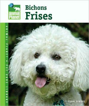Bichons Frises (Animal Planet Pet Care Library Series) book written by Elaine Waldorf Gewirtz