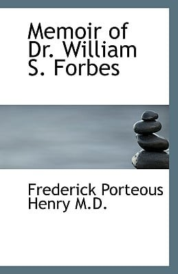 Memoir of Dr. William S. Forbes book written by Henry, Frederick Porteous