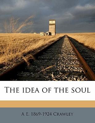 The Idea of the Soul book written by Crawley, A. E. 1869