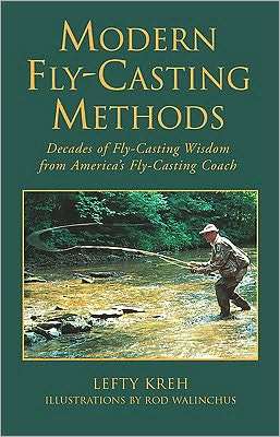 Modern Fly-Casting Methods : Decades of Fly-Casting Wisdom from America's Fly Casting Coach book written by Lefty Kreh, Rod Walinchus