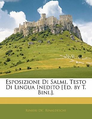Esposizione Di Salmi, Testo Di Lingua Inedito [Ed. by T. Bini.]. book written by Rinaldeschi, Rinieri De'