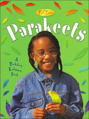 Parakeets ( Pet Care Series) book written by Bobbie Kalman