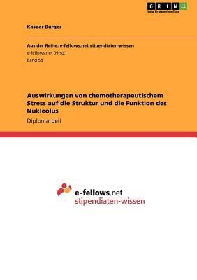 Auswirkungen Von Chemotherapeutischem Stress Auf Die Struktur Und Die Funktion Des Nukleolus written by Kaspar Burger