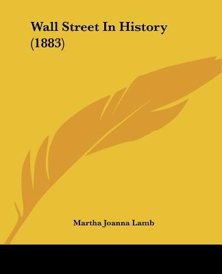Wall Street In History (1883) written by Martha Joanna Lamb