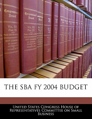 The Sba Fy 2004 Budget written by United States Congress House of Represen