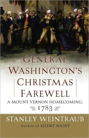General Washington's Christmas Farewell: A Mount Vernon Homecoming, 1783 book written by Stanley Weintraub