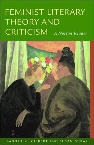 Feminist Literary Theory and Criticism: A Norton Reader written by Sandra M. Gilbert