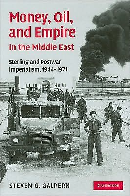 Money, Oil, and Empire in the Middle East: Sterling and Postwar Imperialism, 1944-1971 book written by Steven G. Galpern