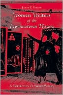 Women Writers of the Provincetown Players: A Collection of Short Works book written by Judith E. Barlow