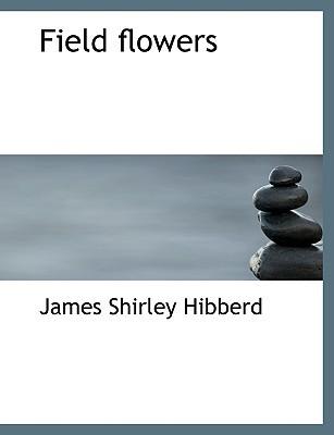 Field Flowers book written by James Shirley Hibberd