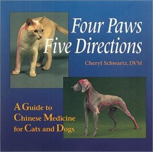 Four Paws, Five Directions: A Guide to Chinese Medicine for Cats and Dogs book written by Cheryl Schwartz