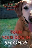 Train Your Dog In Seconds book written by Kevin  'The Dog Tutor' Meehan