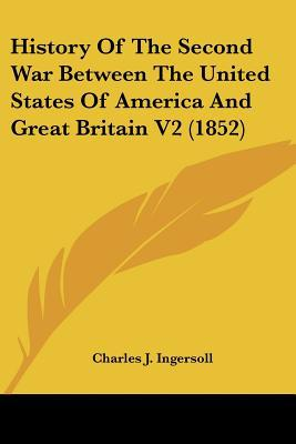 History Of The Second War Between The United States Of America And Great Britain V2 (1852) written by Charles J. Ingersoll