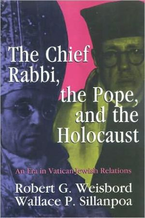 The Chief Rabbi, the Pope, and the Holocaust: An Era in Vatican-Jewish Relations book written by Robert G. Weisbord