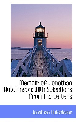 Memoir of Jonathan Hutchinson: With Selections from His Letters book written by Hutchinson, Jonathan