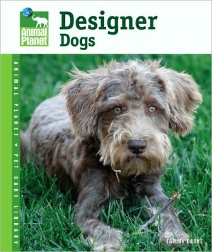 Designer Dogs (Animal Planet Pet Care Library Series) book written by Tammy Gagne